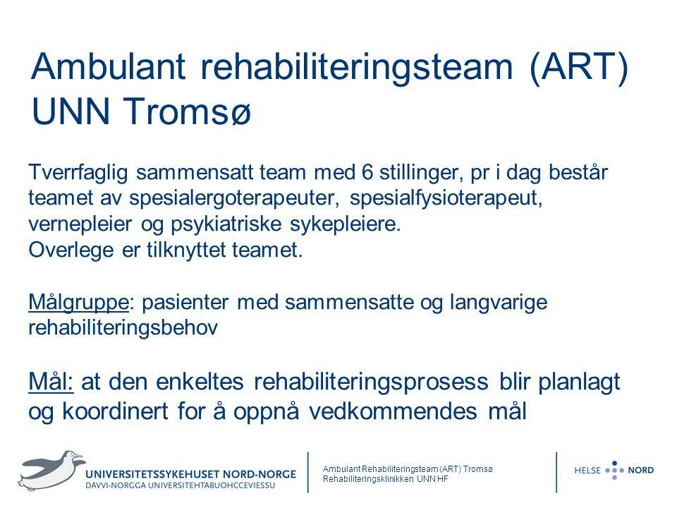 Ambulant rehabiliteringsteam (ART) UNN Tromsø Tverrfaglig sammensatt team med 6 stillinger, pr i dag består teamet av spesialergoterapeuter, spesialfy