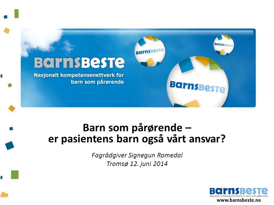 Barn som pårørende – er pasientens barn også vårt ansvar? Fagrådgiver Signegun Romedal Tromsø 12. juni 2014