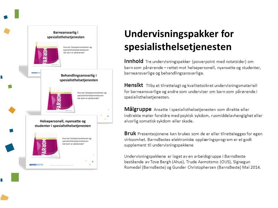 Undervisningspakker for spesialisthelsetjenesten Innhold Tre undervisningspakker (powerpoint med notatsider) om barn som pårørende – rettet mot helsep