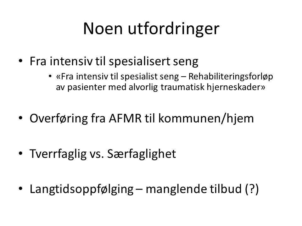Noen utfordringer Fra intensiv til spesialisert seng «Fra intensiv til spesialist seng – Rehabiliteringsforløp av pasienter med alvorlig traumatisk hj