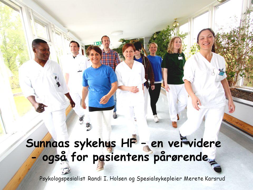 Sunnaas sykehus HF – en vei videre - også for pasientens pårørende Psykologspesialist Randi I. Holsen og Spesialsykepleier Merete Karsrud