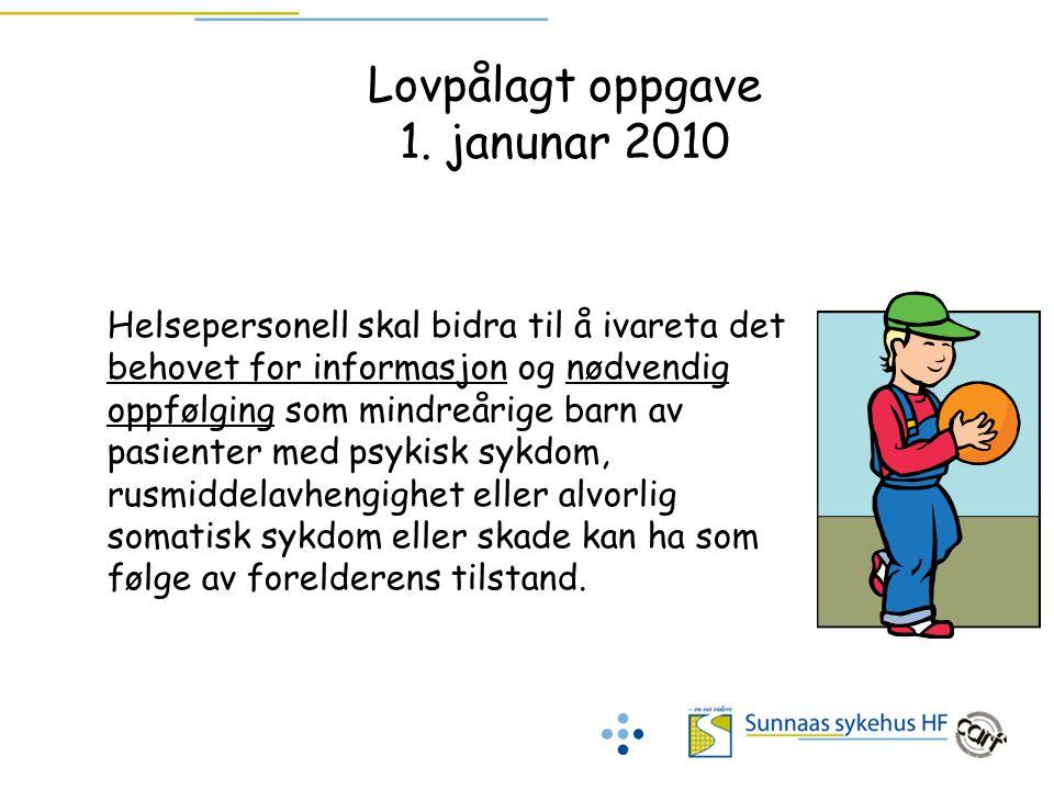 Lovpålagt oppgave 1. janunar 2010 Helsepersonell skal bidra til å ivareta det behovet for informasjon og nødvendig oppfølging som mindreårige barn av