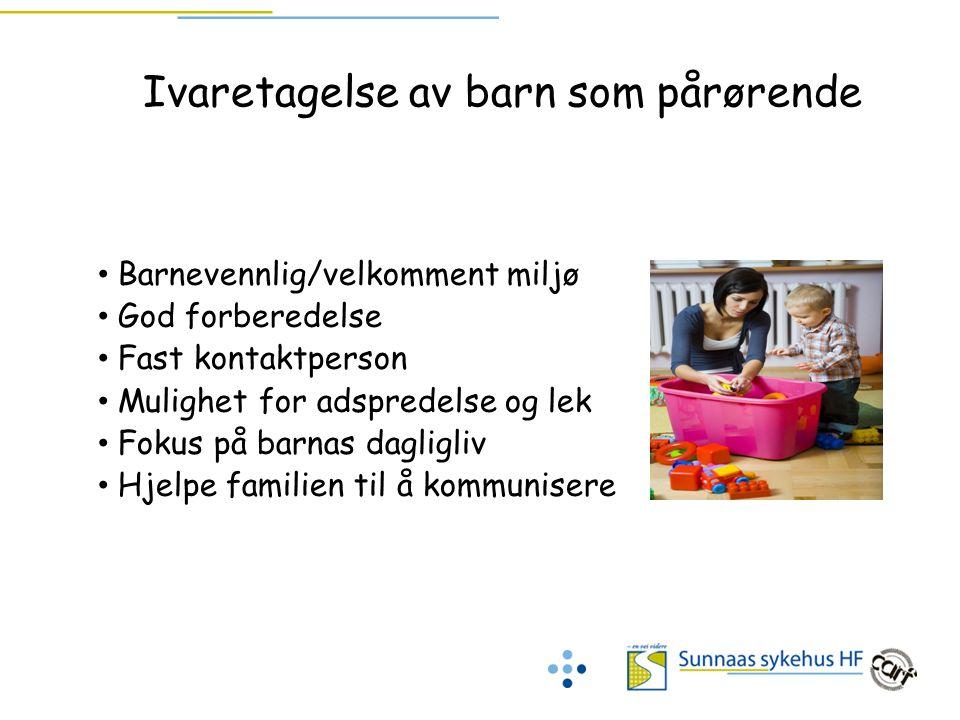 Ivaretagelse av barn som pårørende Barnevennlig/velkomment miljø God forberedelse Fast kontaktperson Mulighet for adspredelse og lek Fokus på barnas d