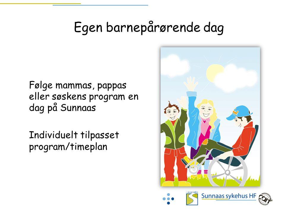 Egen barnepårørende dag Følge mammas, pappas eller søskens program en dag på Sunnaas Individuelt tilpasset program/timeplan