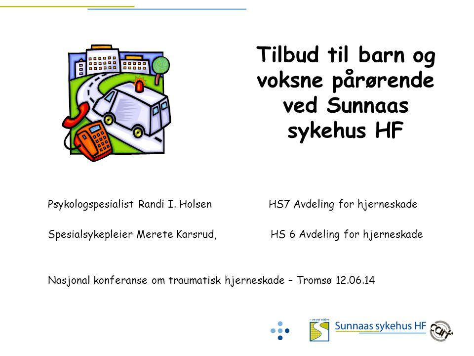 Psykologspesialist Randi I. Holsen HS7 Avdeling for hjerneskade Spesialsykepleier Merete Karsrud, HS 6 Avdeling for hjerneskade Nasjonal konferanse om