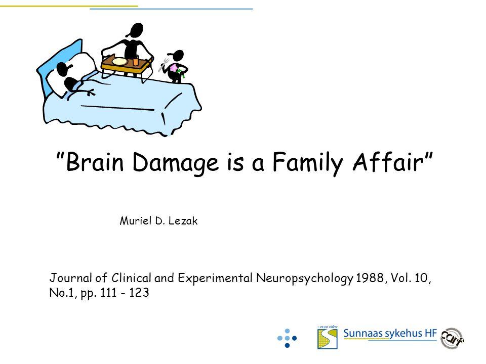 """Brain Damage is a Family Affair"" Muriel D. Lezak Journal of Clinical and Experimental Neuropsychology 1988, Vol. 10, No.1, pp. 111 - 123"