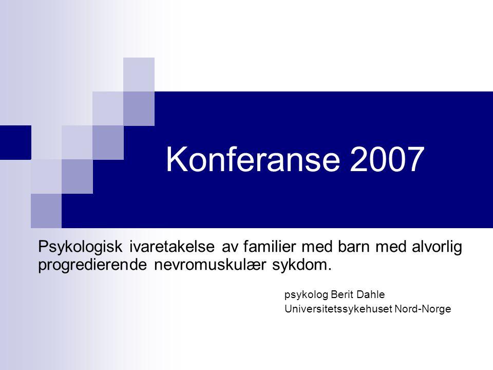 Konferanse 2007 Psykologisk ivaretakelse av familier med barn med alvorlig progredierende nevromuskulær sykdom.