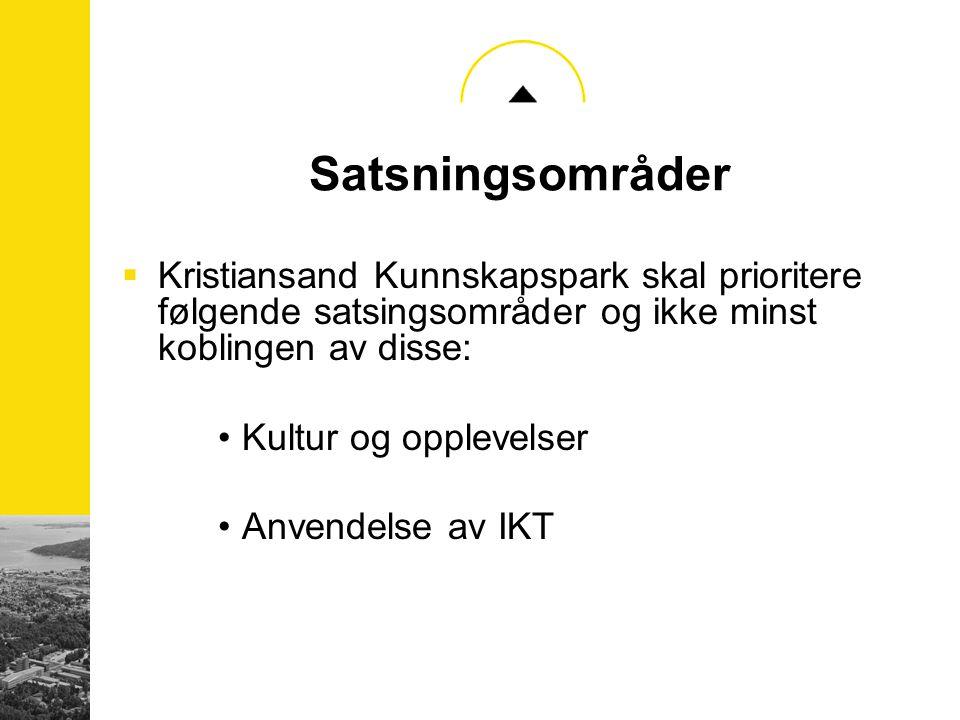 Satsningsområder  Kristiansand Kunnskapspark skal prioritere følgende satsingsområder og ikke minst koblingen av disse: Kultur og opplevelser Anvende