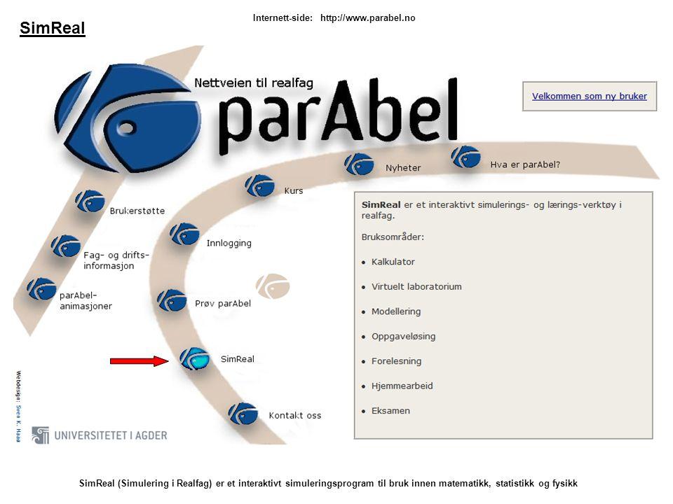 Internett-side:http://www.parabel.no SimReal SimReal (Simulering i Realfag) er et interaktivt simuleringsprogram til bruk innen matematikk, statistikk og fysikk