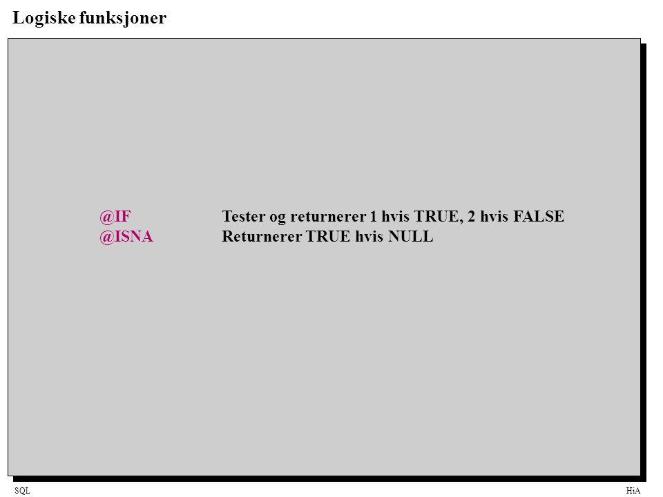 SQLHiA Logiske funksjoner @IFTester og returnerer 1 hvis TRUE, 2 hvis FALSE @ISNAReturnerer TRUE hvis NULL