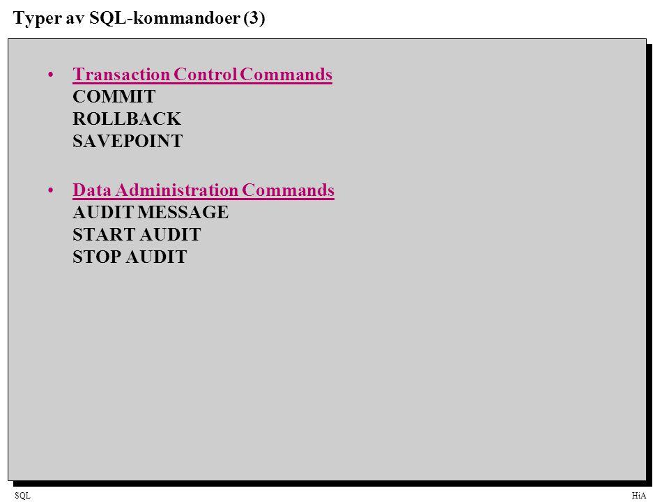 SQLHiA Typer av SQL-kommandoer (3) Transaction Control Commands COMMIT ROLLBACK SAVEPOINT Data Administration Commands AUDIT MESSAGE START AUDIT STOP AUDIT
