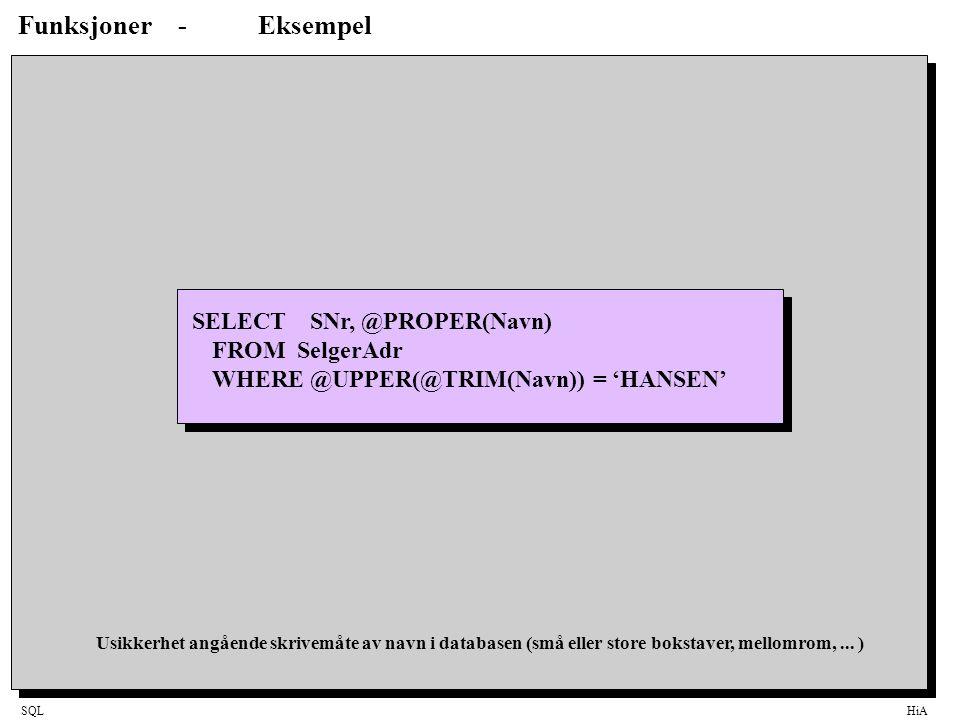 SQLHiA Funksjoner-Eksempel SELECT SNr, @PROPER(Navn) FROM SelgerAdr WHERE @UPPER(@TRIM(Navn)) = 'HANSEN' Usikkerhet angående skrivemåte av navn i data