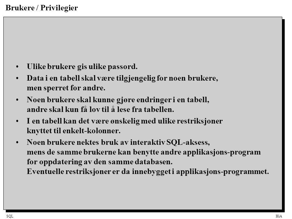 SQLHiA Brukere / Privilegier Ulike brukere gis ulike passord. Data i en tabell skal være tilgjengelig for noen brukere, men sperret for andre. Noen br