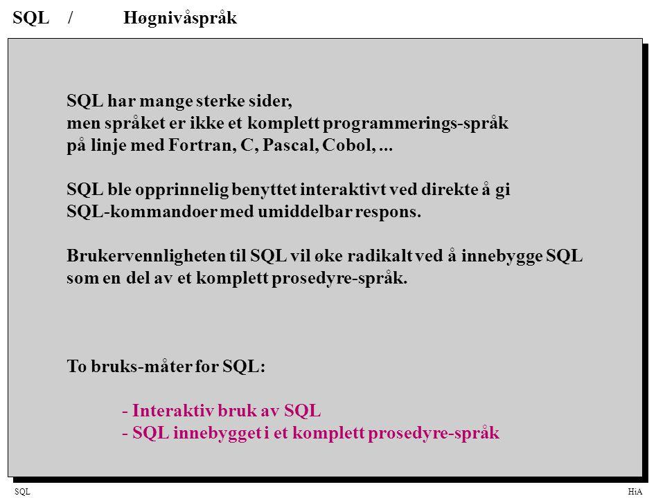 SQLHiA SQL/Høgnivåspråk SQL har mange sterke sider, men språket er ikke et komplett programmerings-språk på linje med Fortran, C, Pascal, Cobol,... SQ
