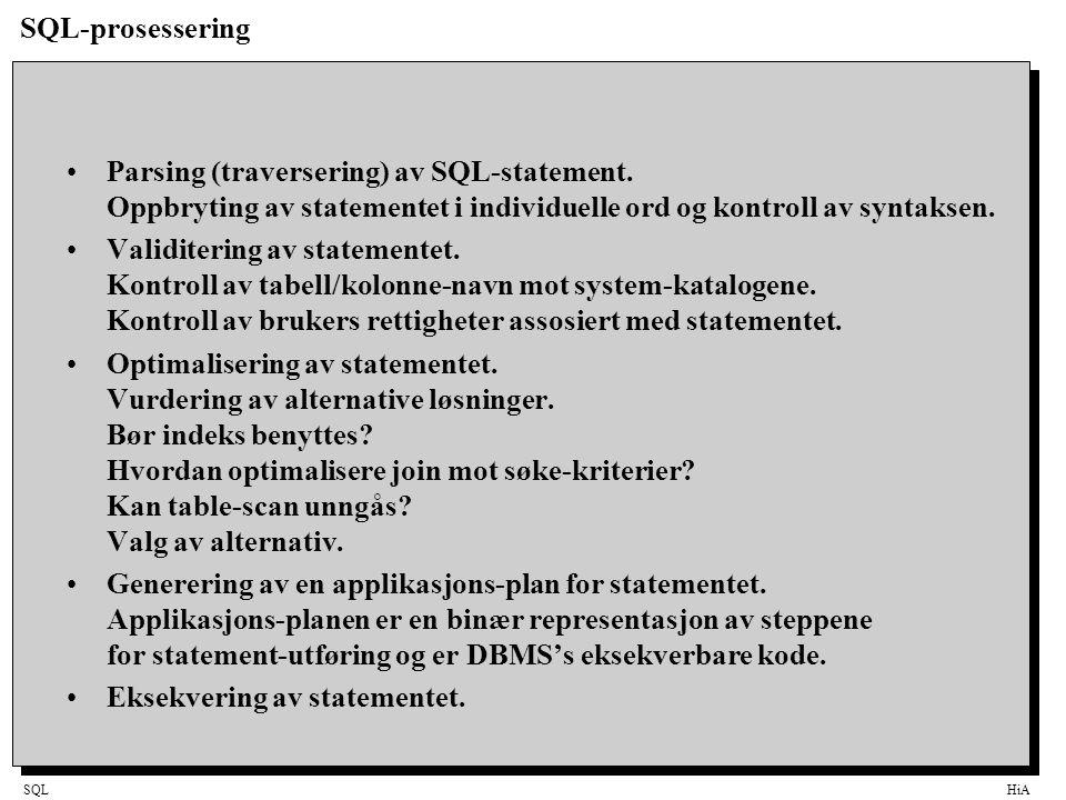 SQLHiA SQL-prosessering Parsing (traversering) av SQL-statement. Oppbryting av statementet i individuelle ord og kontroll av syntaksen. Validitering a