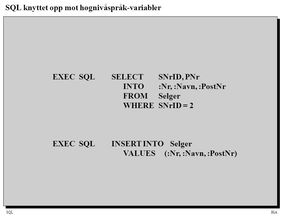 SQLHiA SQL knyttet opp mot høgnivåspråk-variabler EXEC SQLSELECT SNrID, PNr INTO:Nr, :Navn, :PostNr FROMSelger WHERESNrID = 2 EXEC SQLINSERT INTOSelge
