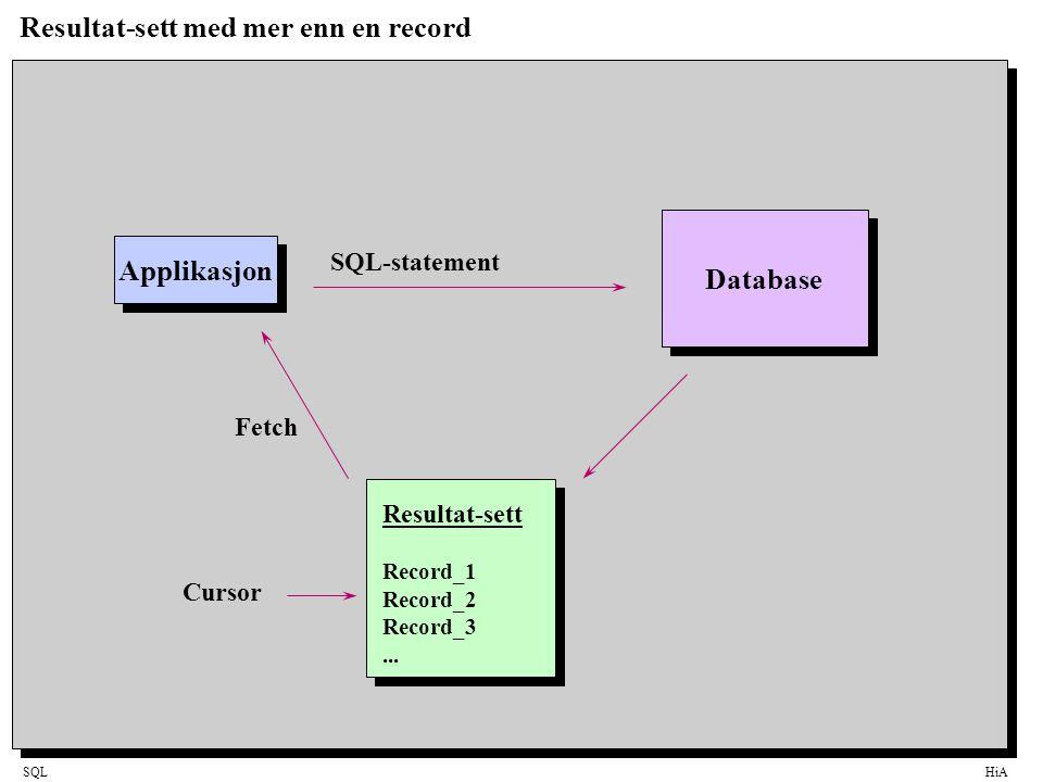SQLHiA Resultat-sett med mer enn en record Applikasjon Database Resultat-sett Record_1 Record_2 Record_3... SQL-statement Cursor Fetch