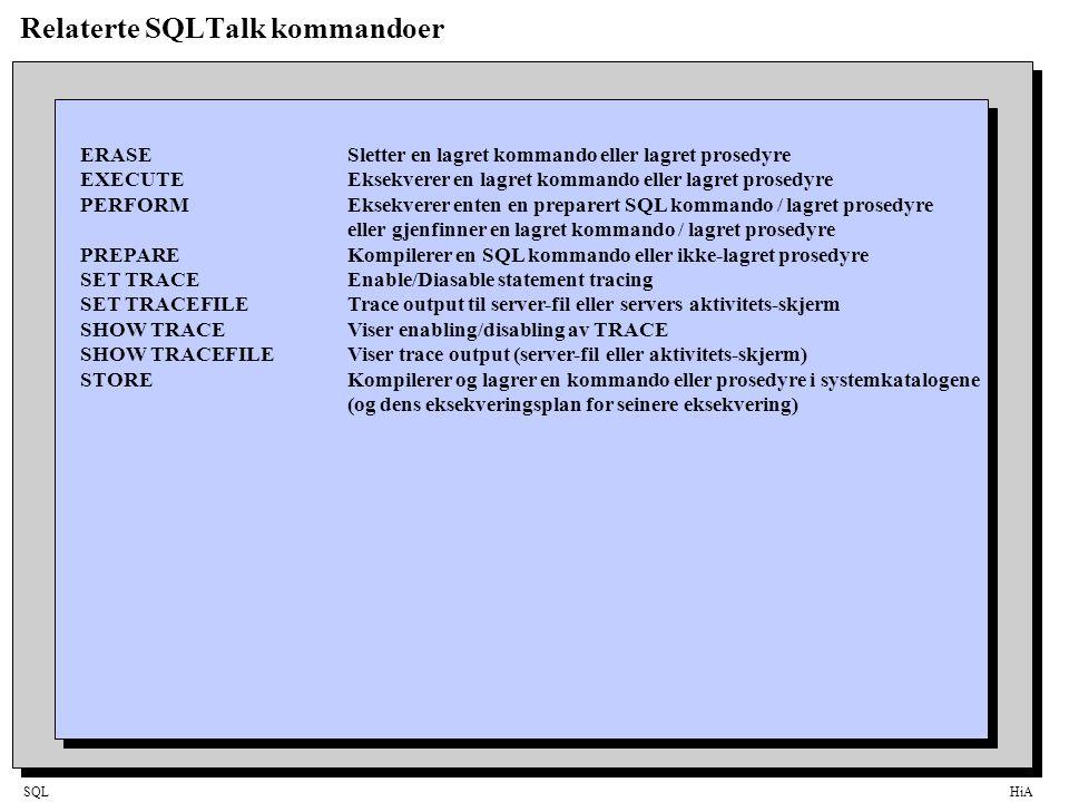 SQLHiA Relaterte SQLTalk kommandoer ERASESletter en lagret kommando eller lagret prosedyre EXECUTEEksekverer en lagret kommando eller lagret prosedyre