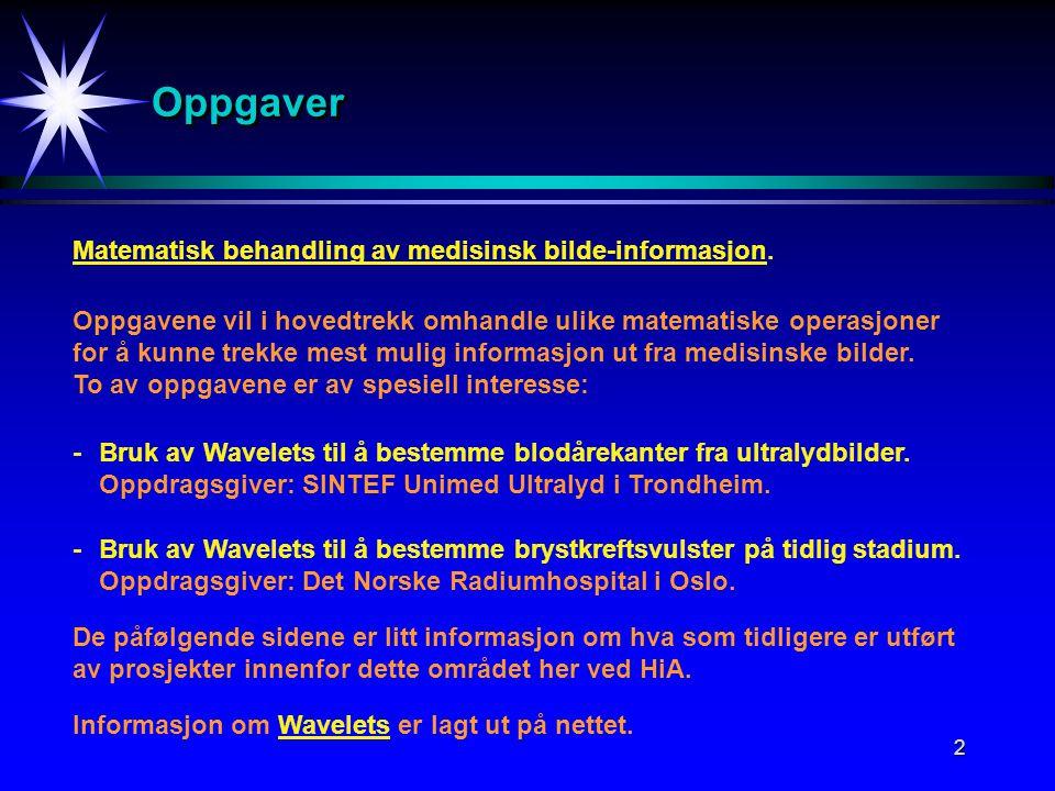 2 OppgaverOppgaver Matematisk behandling av medisinsk bilde-informasjon.