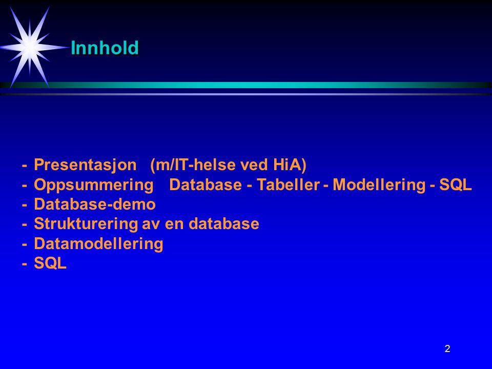 2 InnholdInnhold -Presentasjon (m/IT-helse ved HiA) -OppsummeringDatabase - Tabeller - Modellering - SQL -Database-demo -Strukturering av en database -Datamodellering -SQL