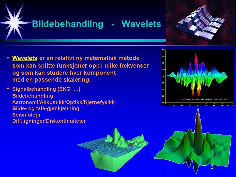 21 Bildebehandling - Wavelets - Wavelets er en relativt ny matematisk metode som kan splitte funksjoner opp i ulike frekvenser og som kan studere hver komponent med en passende skalering.