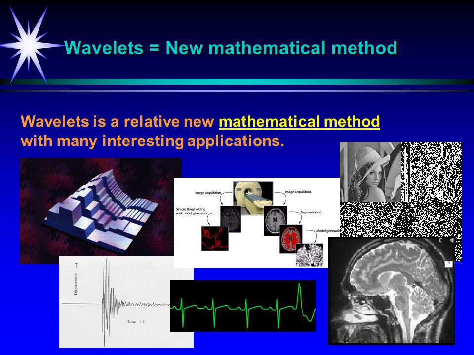 22 Wavelets is a relative new mathematical method with many interesting applications.