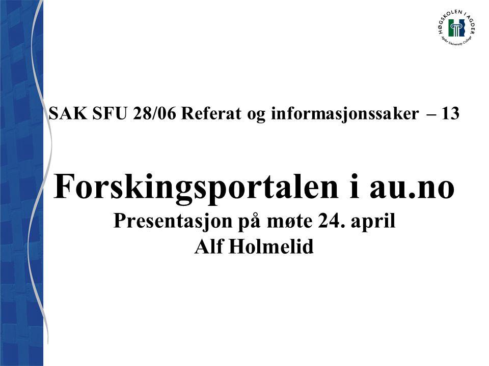 SAK SFU 28/06 Referat og informasjonssaker – 13 Forskingsportalen i au.no Presentasjon på møte 24.