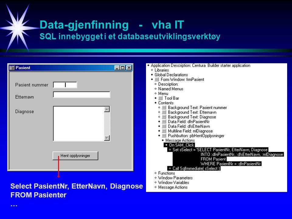 Data-gjenfinning - vha IT SQL innebygget i et databaseutviklingsverktøy Select PasientNr, EtterNavn, Diagnose FROM Pasienter …