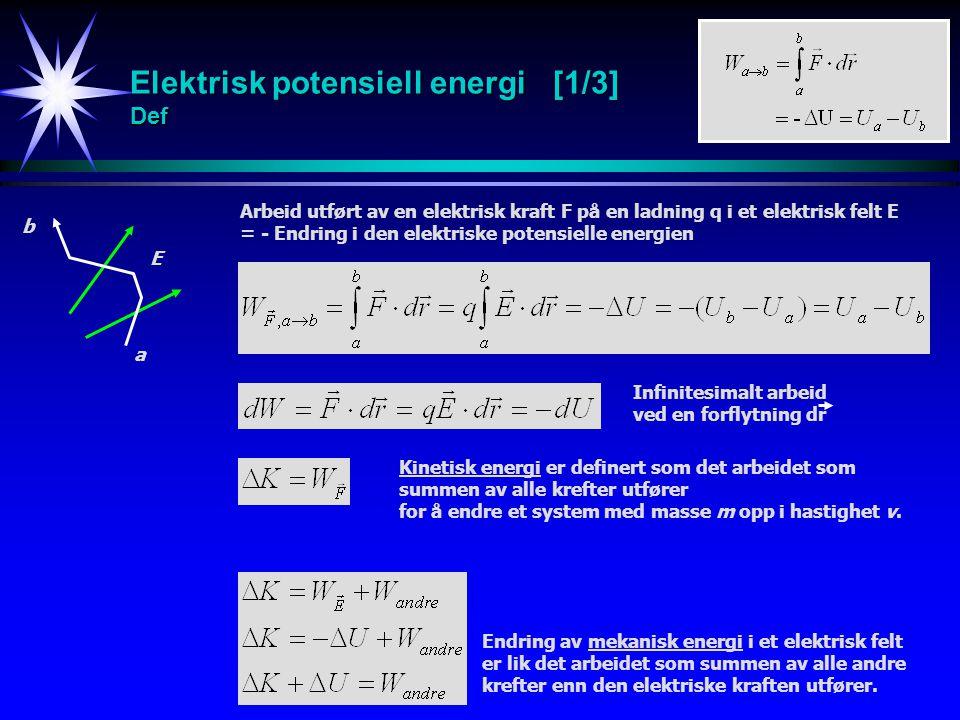 Elektrisk potensiell energi [1/3] Def Infinitesimalt arbeid ved en forflytning dr E a b Arbeid utført av en elektrisk kraft F på en ladning q i et ele