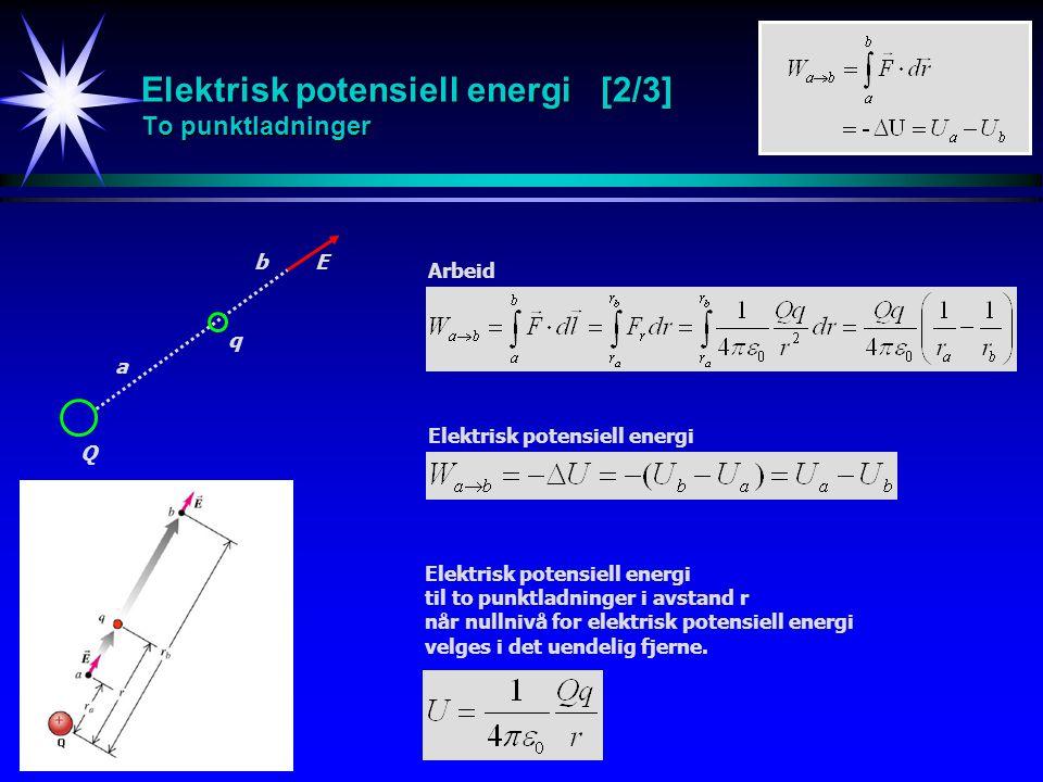 Elektrisk potensiell energi [2/3] To punktladninger Arbeid E a b Elektrisk potensiell energi Q q til to punktladninger i avstand r når nullnivå for el