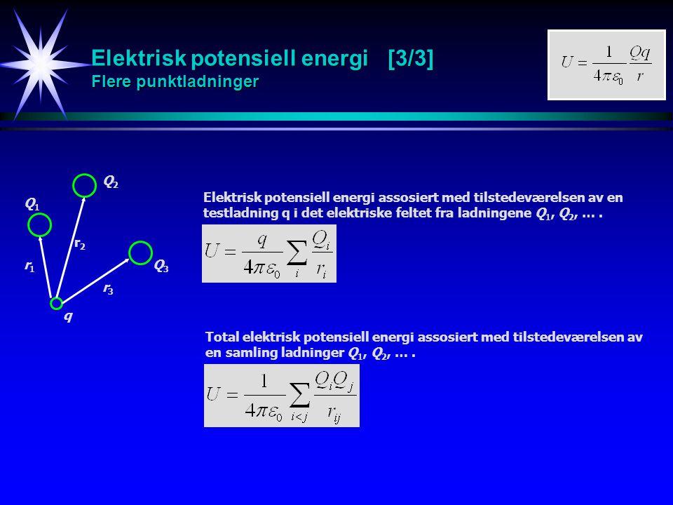 Elektrisk potensiell energi [3/3] Flere punktladninger Q1Q1 q Elektrisk potensiell energi assosiert med tilstedeværelsen av en testladning q i det ele