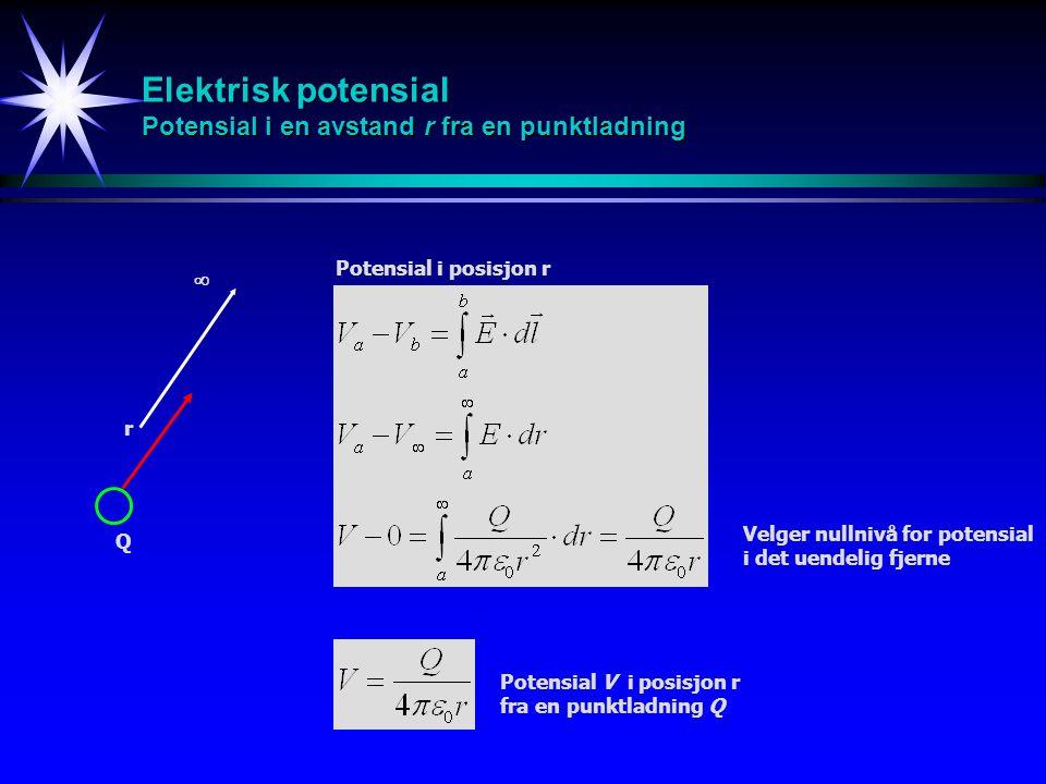 Elektrisk potensial Potensial i en avstand r fra en punktladning r Potensial i posisjon r Q  Potensial V i posisjon r fra en punktladning Q Velger nu