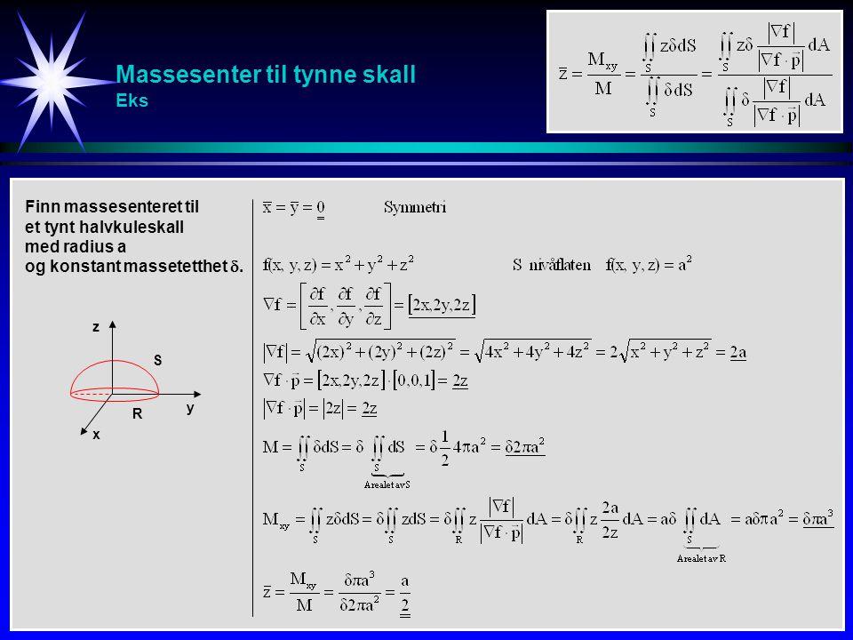 Massesenter til tynne skall Eks Finn massesenteret til et tynt halvkuleskall med radius a og konstant massetetthet . y x z S R