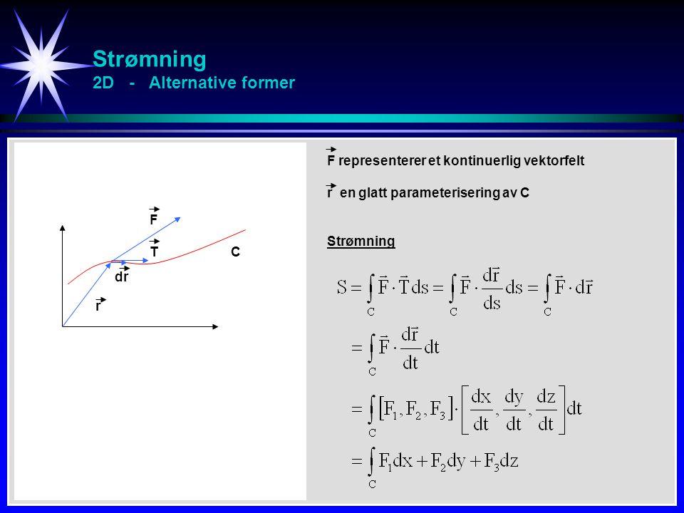 Strømning 2D - Alternative former F r dr TC F representerer et kontinuerlig vektorfelt r en glatt parameterisering av C Strømning