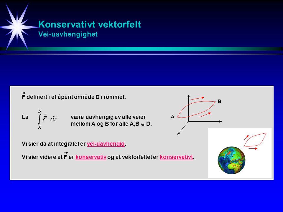 Konservativt vektorfelt Vei-uavhengighet La Vi sier da at integralet er vei-uavhengig. Vi sier videre at F er konservativ og at vektorfeltet er konser