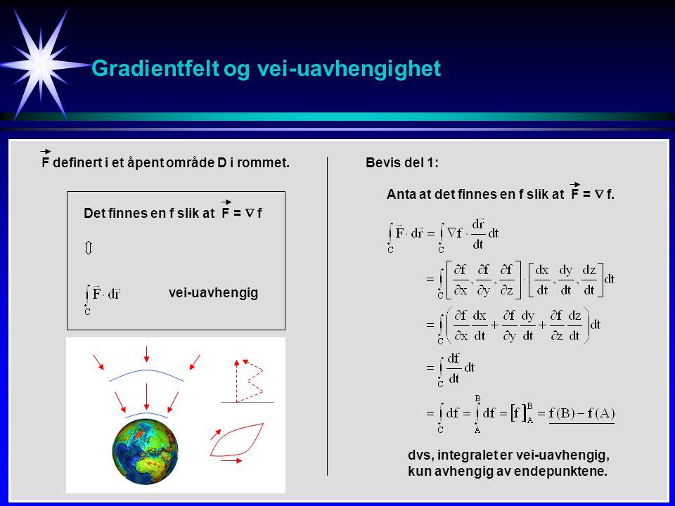 Gradientfelt og vei-uavhengighet F definert i et åpent område D i rommet.Bevis del 1: Anta at det finnes en f slik at F =  f. dvs, integralet er vei-