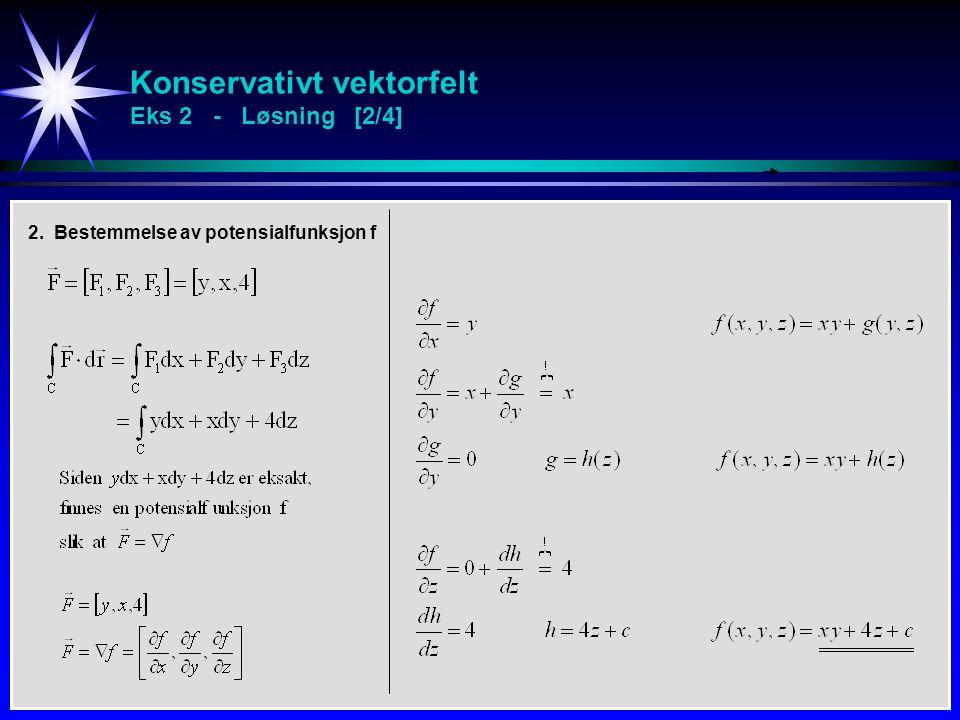 Konservativt vektorfelt Eks 2 - Løsning [2/4] 2. Bestemmelse av potensialfunksjon f