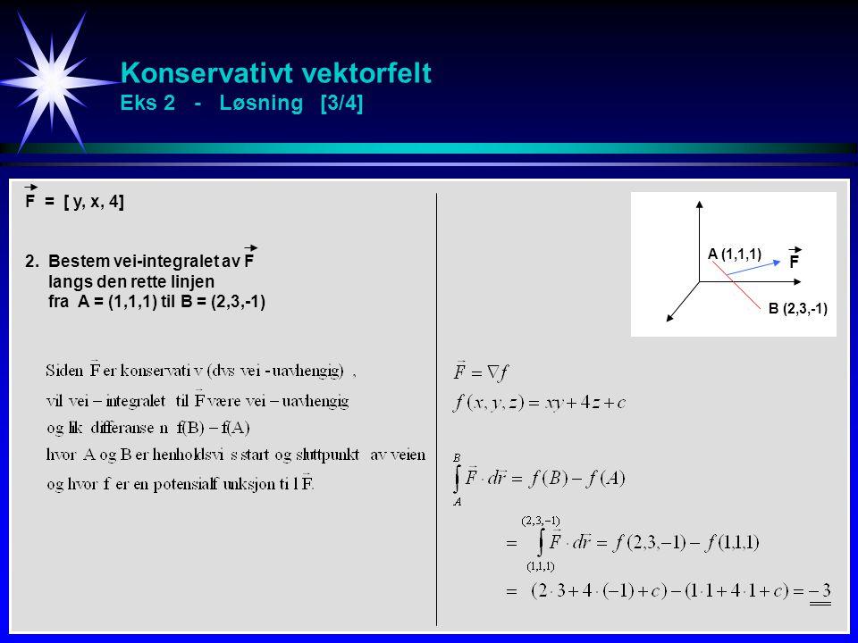 Konservativt vektorfelt Eks 2 - Løsning [3/4] F = [ y, x, 4] 2. Bestem vei-integralet av F langs den rette linjen fra A = (1,1,1) til B = (2,3,-1) A (