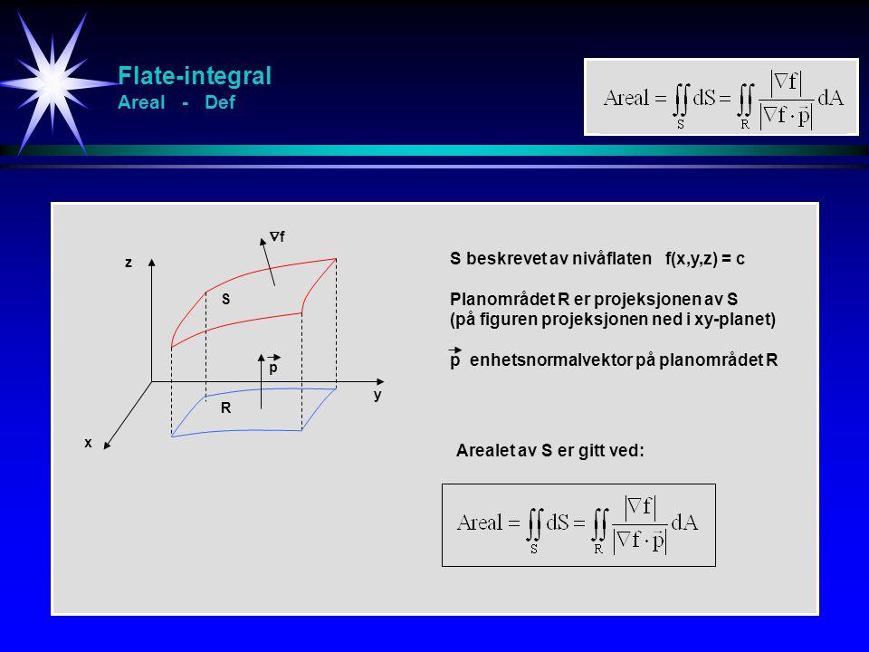 Flate-integral Areal - Def S beskrevet av nivåflaten f(x,y,z) = c Planområdet R er projeksjonen av S (på figuren projeksjonen ned i xy-planet) p enhet
