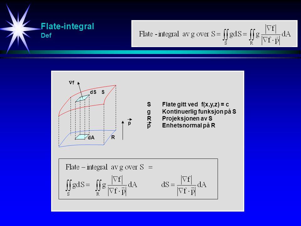 Flate-integral Def SFlate gitt ved f(x,y,z) = c gKontinuerlig funksjon på S RProjeksjonen av S pEnhetsnormal på R S dA ff p dSdS R