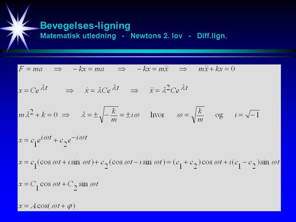 Bevegelses-ligning Matematisk utledning - Newtons 2. lov - Diff.lign.