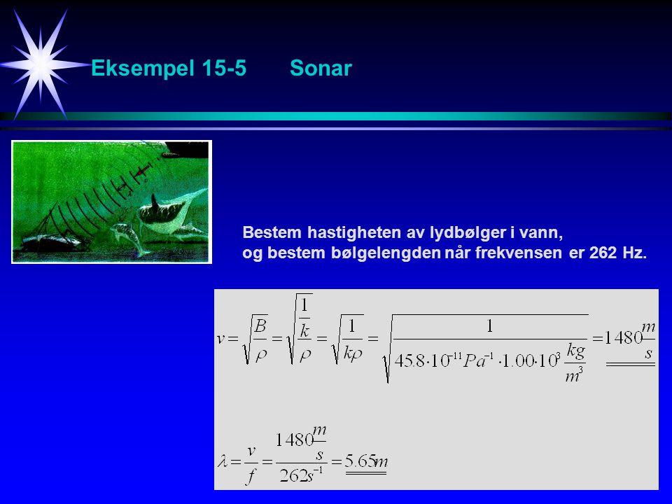 Eksempel 15-5 Sonar Bestem hastigheten av lydbølger i vann, og bestem bølgelengden når frekvensen er 262 Hz.