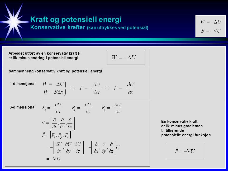 Kraft og potensiell energi Konservative krefter (kan uttrykkes ved potensial) Sammenheng konservativ kraft og potensiell energi Arbeidet utført av en
