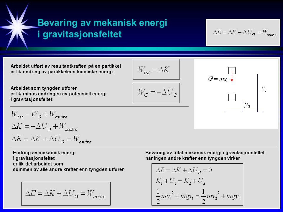 Bevaring av mekanisk energi i gravitasjonsfeltet Bevaring av total mekanisk energi i gravitasjonsfeltet når ingen andre krefter enn tyngden virker Arb