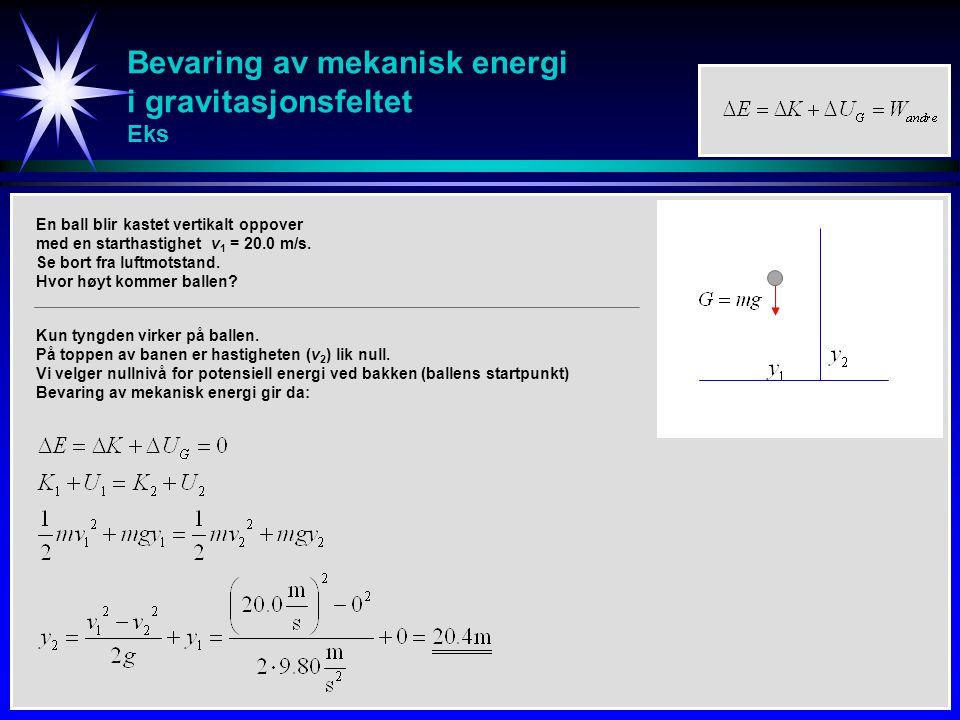 Bevaring av mekanisk energi i gravitasjonsfeltet Eks En ball blir kastet vertikalt oppover med en starthastighet v 1 = 20.0 m/s. Se bort fra luftmotst