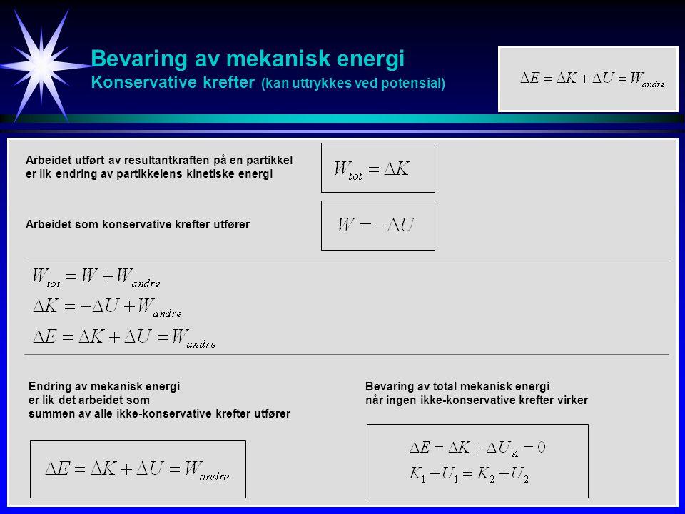 Bevaring av mekanisk energi Konservative krefter (kan uttrykkes ved potensial) Bevaring av total mekanisk energi når ingen ikke-konservative krefter v
