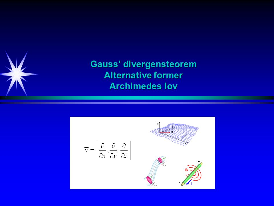 Gauss' divergensteorem Alternative former Archimedes lov