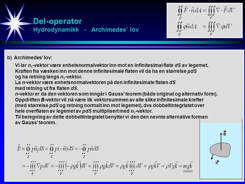 Del-operator Hydrodynamikk - Archimedes' lov b) Archimedes' lov: Vi lar n 1 -vektor være enhetsnormalvektor inn mot en infinitesimal flate dS av legemet.