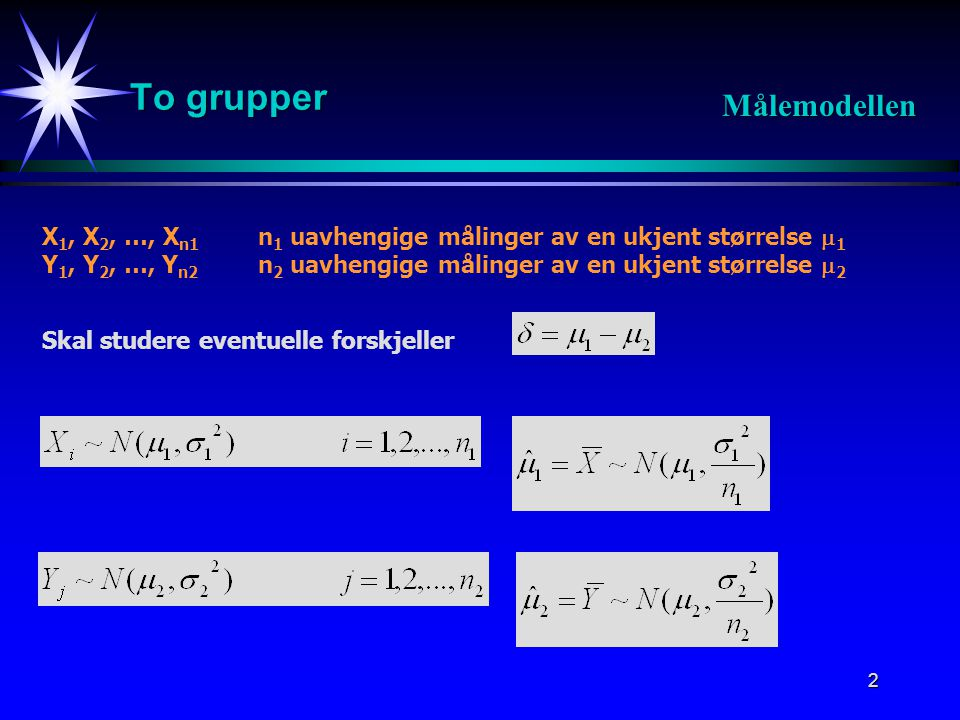 3 Naturlig estimator for forskjellen mellom de to forventede verdiene  1 og  2 : Forventning: Varians: Estimator / Forventning / Varians Målemodellen Estimatorens fordeling :