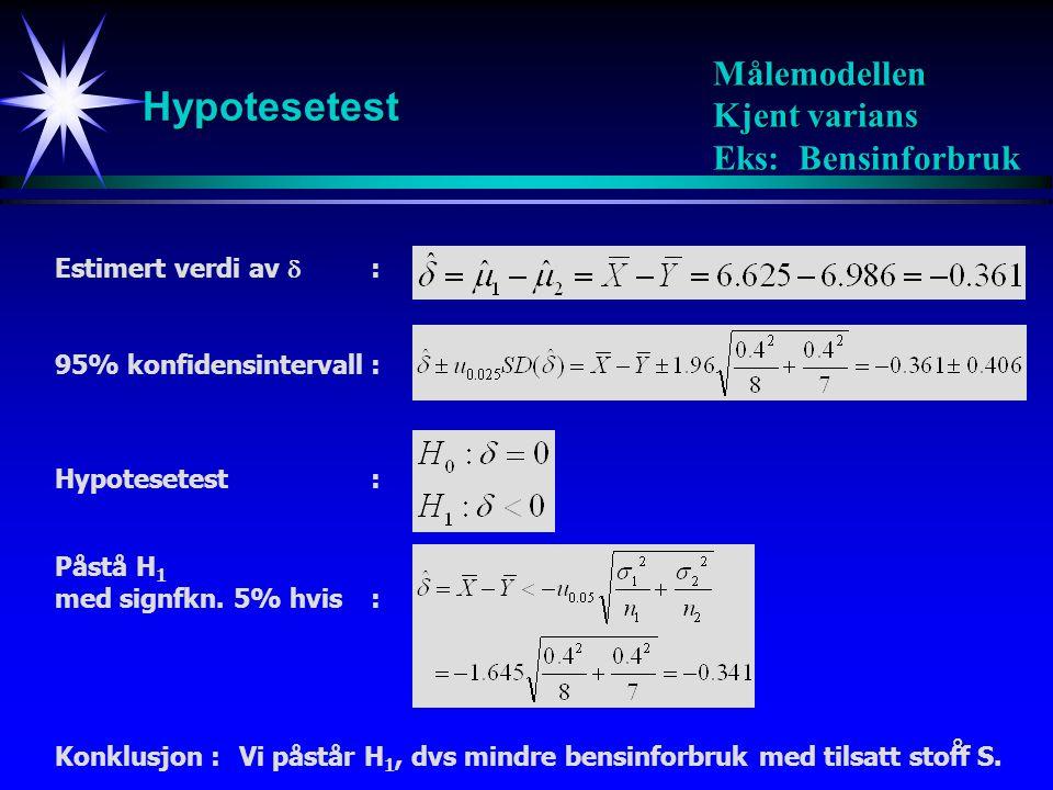 9 Hypotesetest Målemodellen Ukjente og teoretisk like varianser Estimatorens fordeling : Standardisering: Standardestimator for  2 : t-fordeling med m = n 1 +n 2 -2 frihetsgrader:
